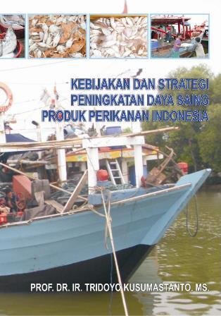 Kebijakan dan Strategi Peningkatan Daya Saing Produk Perikanan Indonesia